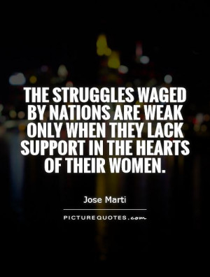 The struggles waged by nations are weak only when they lack support in ...