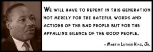 Martin Luther King, Jr. - We will have to repent in this generation ...