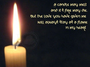 "... you Have Given Me Will Always Stay As A Flame In My Heart "" ~ Sad"