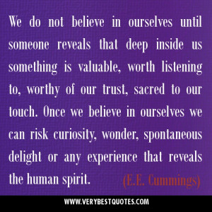 ... reveals that deep inside us something is valuable.E.E.Cummings quotes