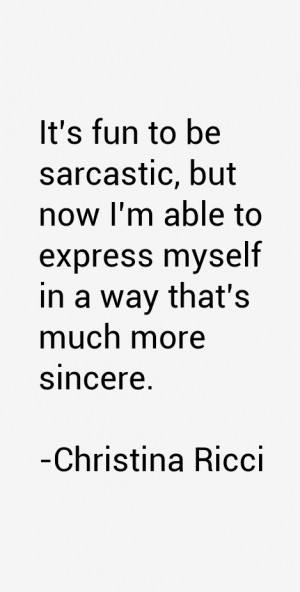 It 39 s fun to be sarcastic but now I 39 m able to express myself in a ...