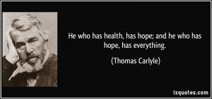 He who has health, has hope; and he who has hope, has everything ...