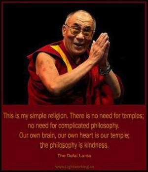 """This is my simple religion."""" the Dalai Lama"""