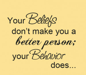 """... Make You A Better Person Your Behavior Does """" ~ Sarcasm Quote"""