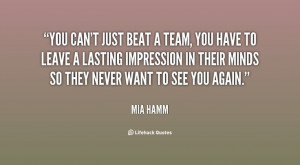 Mia Hamm quote | ... leave a lasting impression in their m... - Mia ...
