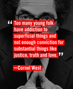 ... Too many young folk have addiction to superficial things - Cornel West