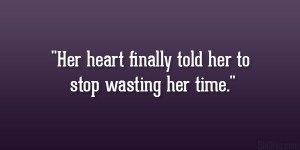 Her heart finally told her to stop wasting her time.""