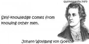 Johann Wolfgang von Goethe - Self-knowledge comes from knowing other ...