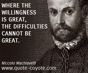 quotes - Where the willingness is great, the difficulties cannot be ...