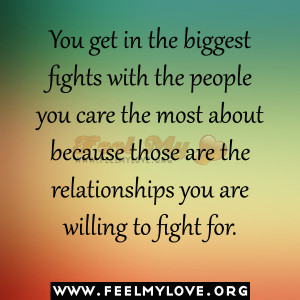You get in the biggest fights with the people you care the most about ...