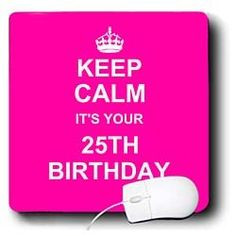 Keep Calm its your 25th Birthday hot pink girly girls fun stay calm ...
