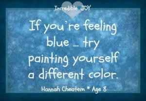 If Feeling Blue quote via www.Facebook.com/IncredibleJoy