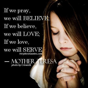 Mother teresa quotes if we pray we will believe if we believe we will ...