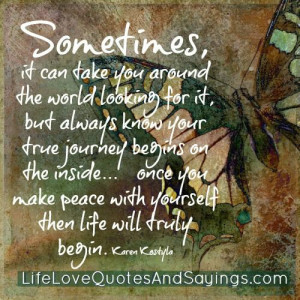 ... you make peace with yourself then life will truly begin. Karen Kostyla