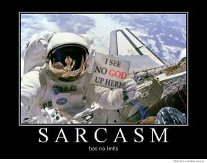 Sarcasm has no limits – I see no God up here