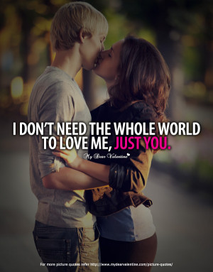 ... Want is You Quotes - I don't need the whole world to love me Just You