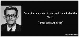 Deception is a state of mind and the mind of the State. - James Jesus ...