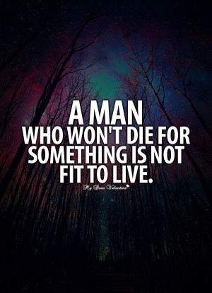 Amazing Love Quotes - A man who won't die for something