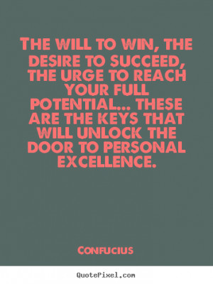 The will to win, the desire to succeed, the urge to reach your full ...