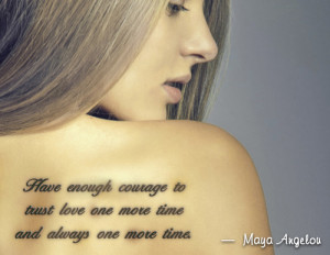 Have enough courage to trust love one more time and always one more ...