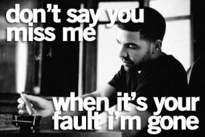 "Don't say you miss me when it's your fault I'm gone!"""
