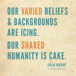 ... are icing. Our shared humanity is cake. Quote by Colin Wright