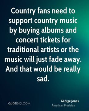 George Jones - Country fans need to support country music by buying ...