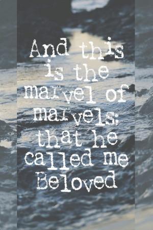 He calls me 'beloved'.