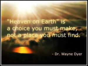 heaven-on-earth-dr-wayne-dyer-quotes-sayings-pictures.jpg