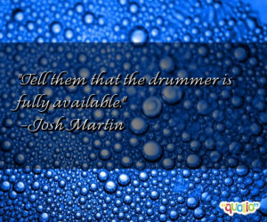 drummer quotes follow in order of popularity. Be sure to bookmark ...