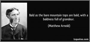 Bald as the bare mountain tops are bald, with a baldness full of ...