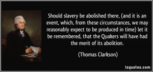 ... Quakers will have had the merit of its abolition. - Thomas Clarkson