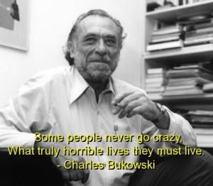 Charles bukowski, best, quotes, sayings, famous, go crazy, life