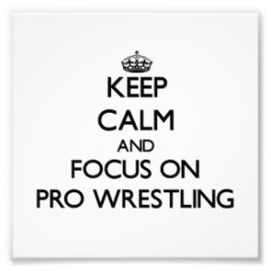 Keep Calm and focus on Pro Wrestling Art Photo