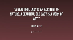 beautiful lady is an accident of nature. A beautiful old lady is a ...