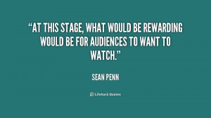 At this stage, what would be rewarding would be for audiences to want ...