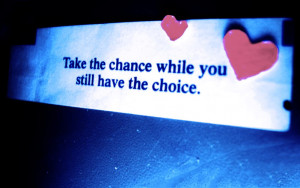Take the chance While you still have the Choice – Baby Quote