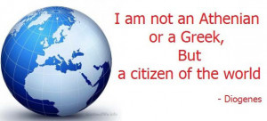 ... an Athenian or a Greek, but a citizen of the world - Diogenes quotes