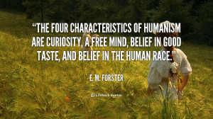 The four characteristics of humanism are curiosity, a free mind ...