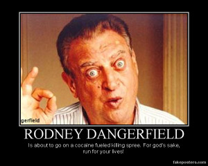 Rodney Dangerfield Quotes...