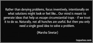 Rather than denying problems, focus inventively, intentionally on what ...