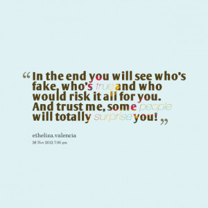 Quotes Picture: in the end you will see whos fake, whos true and who ...