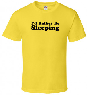 Home › Funny Quote Sarcastic T Shirt - I'd Rather Be Sleeping