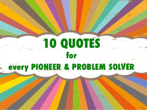 10 quotes for every pioneer and problem solver