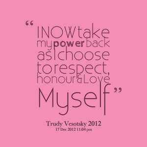 Quotes Picture: i now take my power back as i choose to respect ...