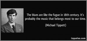 The blues are like the fugue in 18th century. It's probably the music ...