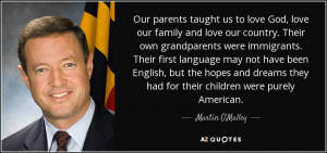 ... they had for their children were purely American. - Martin O'Malley