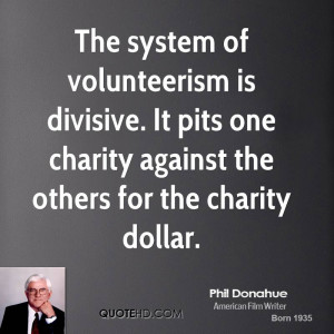 The system of volunteerism is divisive. It pits one charity against ...