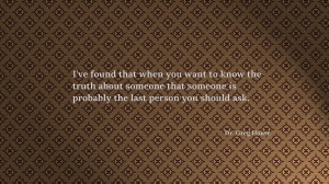 If you want to know the truth quote wallpaper
