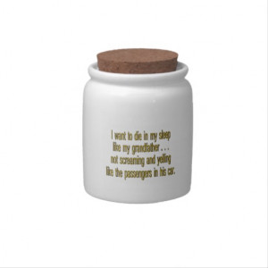 Want To Die Like Grandpa - Funny Sayings Candy Jars